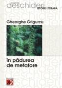 In  Padurea  De  Metafore - Grigurcu Gheorghe