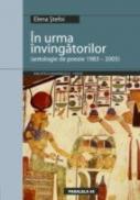 In Urma Invingatorilor. Antologie De Poezie 1983-2005 - Stefoi Elena