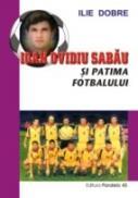 Ioan Ovidiu Sabau si Patima Fotbalului - Dobre Ilie