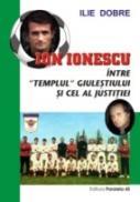 Ion Ionescu Intre Templul Giulestiului si Cel Al Justitiei - Dobre Ilie