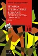 Istoria Literaturii Romane Din Perspectiva Didactica. Clasa A X-a. Vol. I. Proza - Oprea Nicolae, Dobrescu Caius, Dinu Gabriela