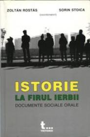 Istorie La Firul Ierbii. Documente De Istorie Orala - Zoltan Rostas, Sorin Stoica