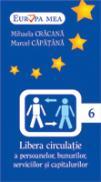 Libera Circulatie A Persoanelor, Bunurilor, Serviciilor si Capitalurilor  (nr.6) - Mihaela Cracana, Marcel Capatana