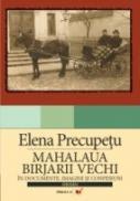 Mahalaua Birjarii Vechi. In Documente, Imagini si Confesiuni - Precupetu Elena