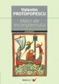 Marci Ale Inconstientului. Eseuri De Psihanaliza Exploratorie - Protopopescu Valentin