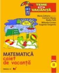 Matematica. Caiet De Vacanta. Clasa A Ii-a - Zaharia Maria, Abaza Carmen, Tufa Nadia, Cristea Mihaela, Sergentu Eugenia