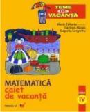 Matematica. Caiet De Vacanta. Clasa A Iv-a - Zaharia Maria, Abaza Carmen, Sergentu Eugenia