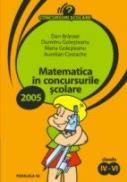 Matematica In Concursurile Scolare 2005. Clasele Iv-vi - Branzei Dan, Golesteanu Dumitru, Golesteanu Maria, Costache Aurelian