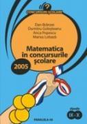 Matematica In Concursurile Scolare 2005. Clasele Ix-x - Branzei Dan, Golesteanu Dumitru, Popescu Ana, Lobaza Marius