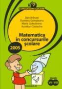 Matematica In Concursurile Scolare 2005. Clasele Vii-viii - Branzei Dan, Golesteanu Dumitru, Golesteanu Maria, Costache Aurelian
