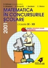 Matematica In Concursurile Scolare. Clasele Ix-xii, 2001 - Branzei Dan, Ulmeanu Sorin, Gorgota Vasile, Serdean Ioan, Stoica Cezar