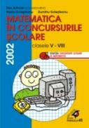 Matematica In Concursurile Scolare. Clasele V-viii, 2002 - Branzei Dan, Golesteanu Dumitru, Golesteanu Maria