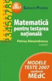 Matematica Pentru Testarea Nationala 2007 - Alexandrescu Petrus