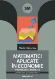 Matematici Aplicate In Economie. Probleme si Exercitii - Diaconita Vasile