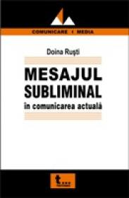 Mesajul Subliminal In Comunicarea Actuala - Doina Rusti