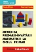 Metodica Predarii-invatarii Matematicii La Ciclul Primar, Vol. I - Cirjan Florin, Begu Carmen