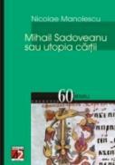 Mihail Sadoveanu Sau Utopia Cartii - Manolescu Nicolae
