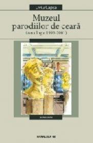 Muzeul Parodiilor De Ceara. Antologie 1993-2001 - Capsa Liviu