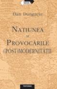Natiunea si Provocarile (post) Modernitatii - Dan Dungaciu