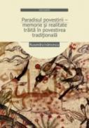Paradisul Povestirii ? Memorie si Realitate Traita In Povestirea Traditionala - Ivancescu Ruxandra