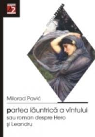 Partea Launtrica A Vantului Sau Roman Despre Hero si Leandru - Pavic Milorad