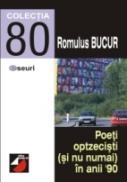 Poeti Optzecisti (si Nu Numai) In Anii '90 - Bucur Romulus