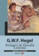 Prelegeri De Filozofie A Istoriei - Hegel Georg Wilhelm Friedrich