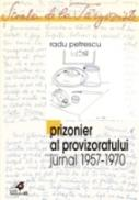 Prizonier Al Provizoratului (jurnal 1957 - 1970) - Petrescu Radu