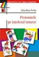 Pronumele Pe Intelesul Tuturor - Trofin Eliza-mara