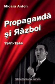 Propaganda si Razboi 1941-1944 - Mioara Anton