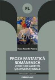 Proza Fantastica Romaneasca. Structuri Narative si Conversationale - Popescu Ileana Ruxandra
