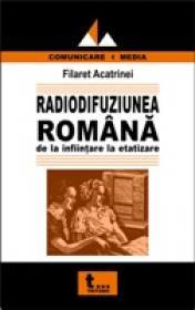 Radiodifuziunea Romana De La Infiintare La Etatizare - Filaret Acatrinei