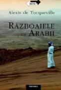 Razboaiele Cu Arabii - Alexis de Tocqueville