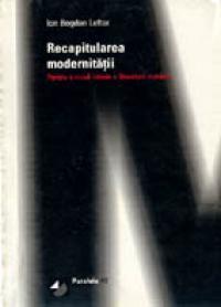 Recapitularea Modernitatii. Pentru O Noua Istorie A Literaturii Romane - Lefter Ion Bogdan