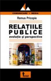 Relatiile Publice - Evolutie si Perspective - Remus Pricopie