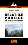 Relatiile Publice si Noua Societate - Dumitru Bortun