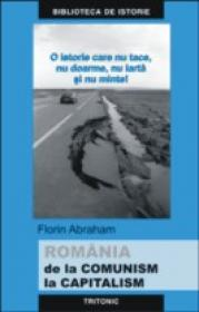 Romania De La Comunism La Capitalism - Florin Abraham