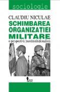Schimbarea Organizatiei Militare. O Perspectiva (neo)institutionalista - Claudiu Nicolae