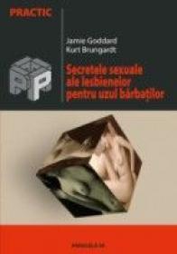 Secretele Sexuale Ale Lesbienelor Pentru Uzul Barbatilor - Goddard Jamie, Brungardt Kurt
