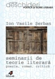 Seminarii De Teorie Literara. Poezie, Roman, Critica - Serban Ion Vasile