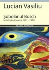 Sobolanul Bosch (antologie De Poezie 1981 – 2006) - Vasiliu Lucian