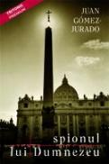 Spionul Lui Dumnezeu - Juan Gomez-Jurado