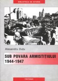 Sub Povara Armistitiului. Armata Romana In Perioada 1944-1947 - Alecsandru Dutu