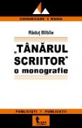 Tanarul Scriitor O Monografie - Radut Bilbiie