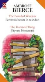 The Boarded Window / Fereastra Batuta In Scanduri ? The Damned Thing / Faptura Blestemata - Bierce Ambrose