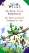 The Happy Prince / Printul Fericit; The Devoted Friend / Prietenul Cel Bun - Wilde Oscar