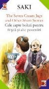 The Seven Cream Jugs And Other Short Stories / Cele Sapte Boluri Pentru Frisca si Alte Povestiri - Saki