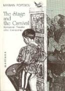 The Stage And The Carnival. Romanian Theatre After Censorship - Popescu Marian