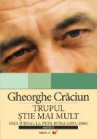 Trupul Stie Mai Mult. Fals Jurnal La Pupa Russa (1993–2000) - Craciun Gheorghe
