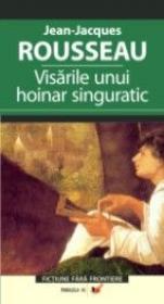 Visarile Unui Hoinar Singuratic - Rousseau Jean-jacques